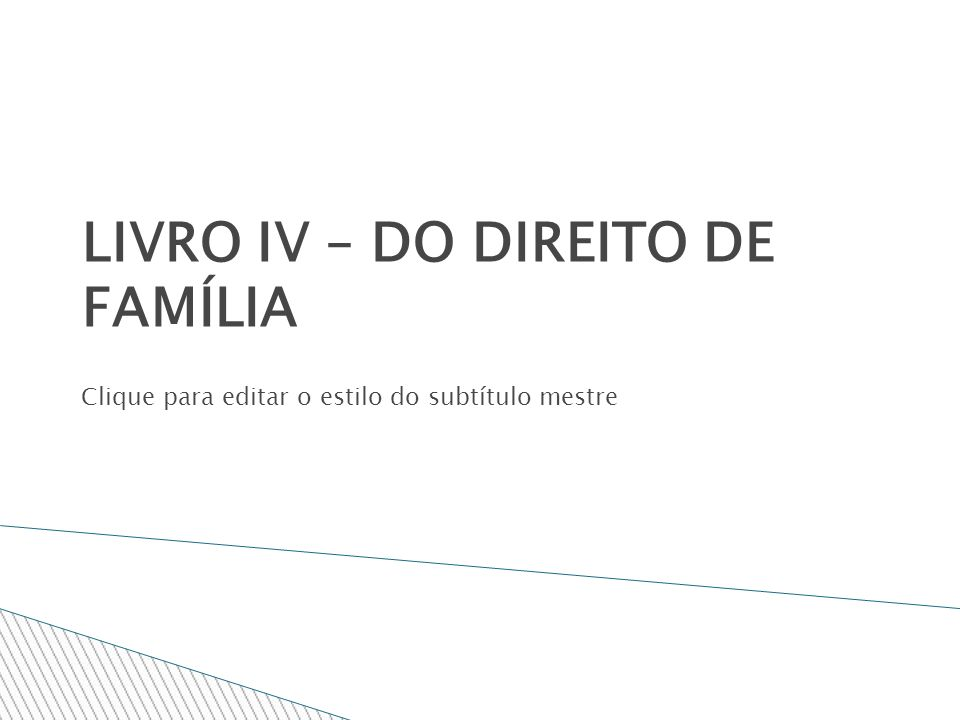 LIVRO IV – DO DIREITO DE FAMÍLIA