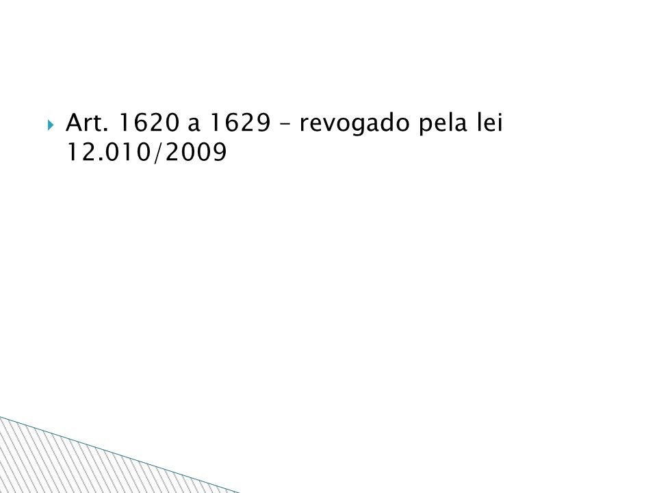 Art. 1620 a 1629 – revogado pela lei 12.010/2009