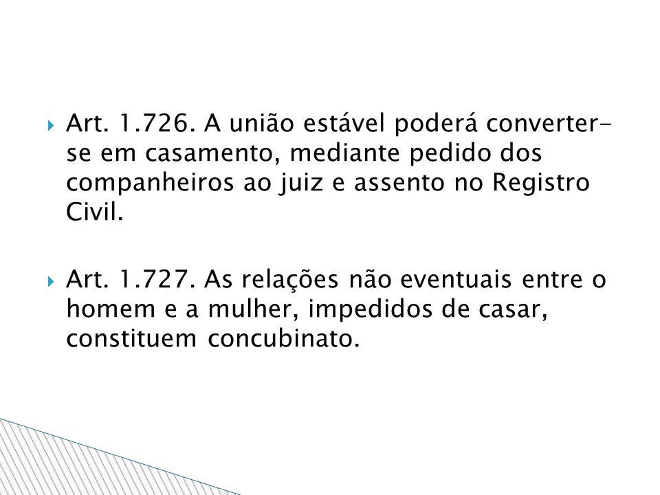 Art. 1.726. A união estável poderá converter- se em casamento, mediante pedido dos companheiros ao juiz e assento no Registro Civil.