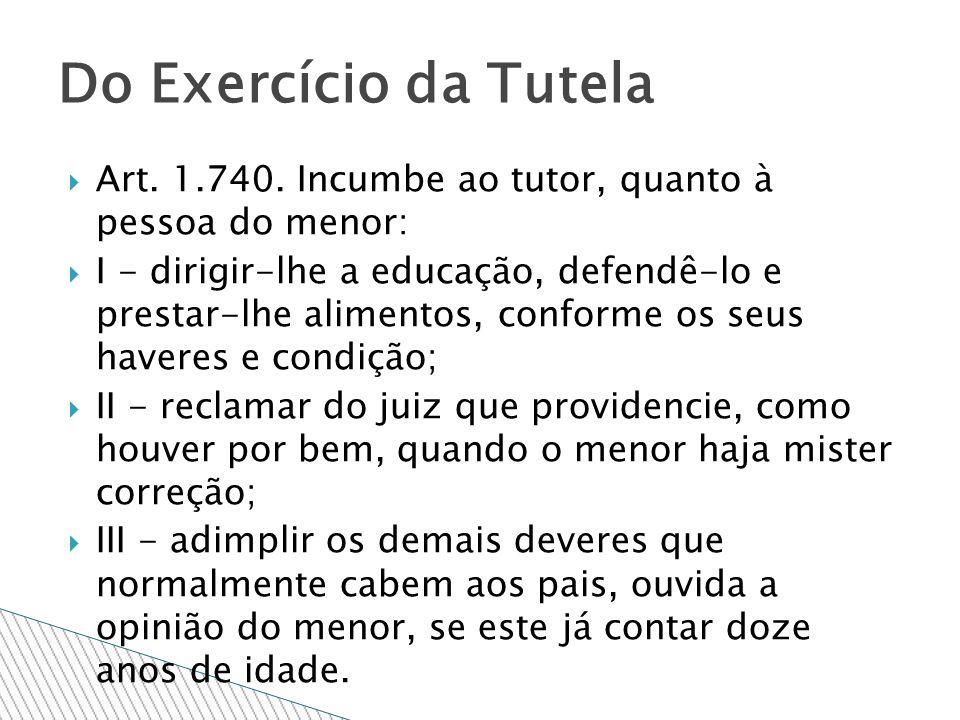 Do Exercício da TutelaArt. 1.740. Incumbe ao tutor, quanto à pessoa do menor: