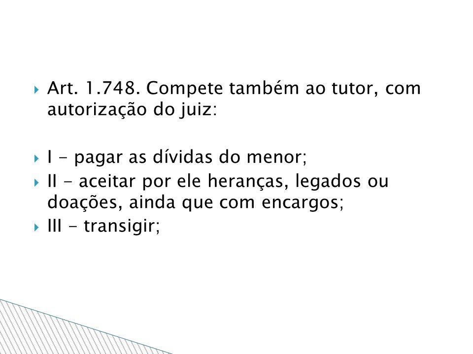 Art. 1.748. Compete também ao tutor, com autorização do juiz: