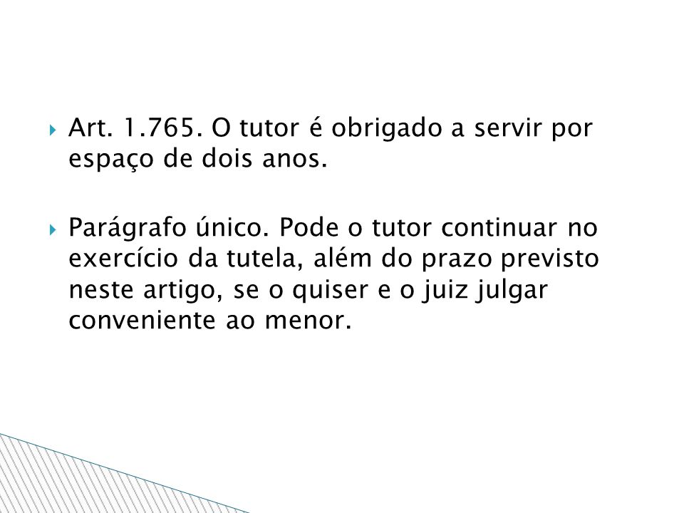 Art. 1.765. O tutor é obrigado a servir por espaço de dois anos.