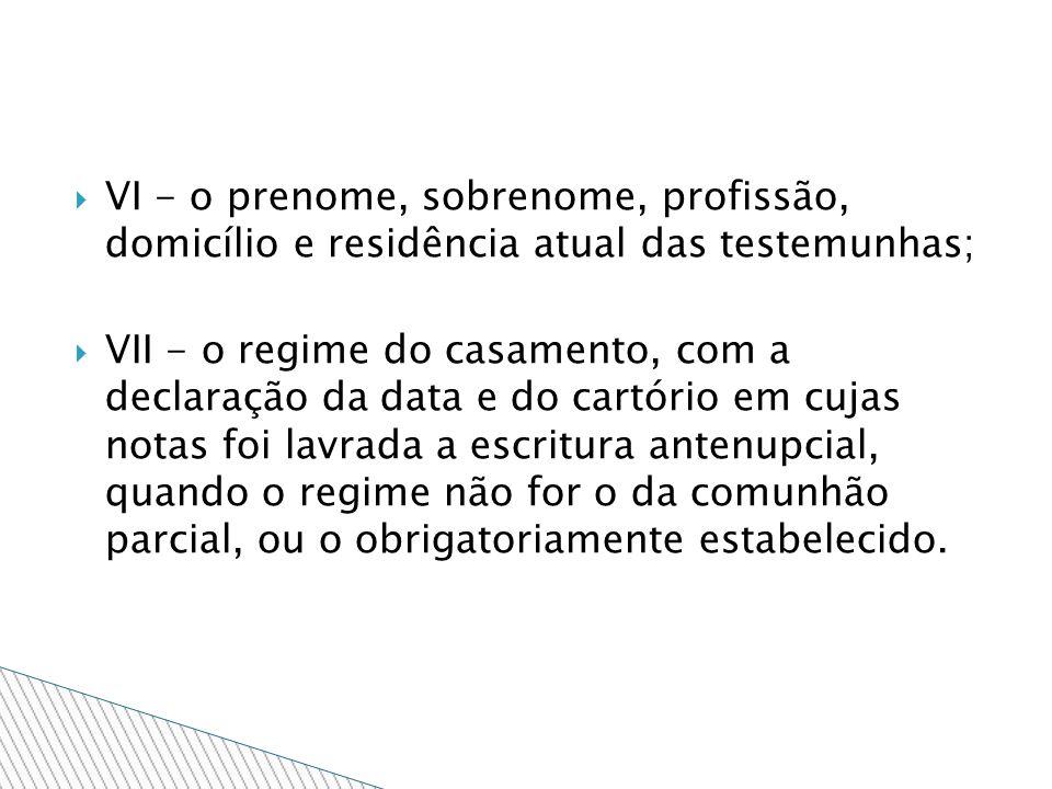 VI - o prenome, sobrenome, profissão, domicílio e residência atual das testemunhas;