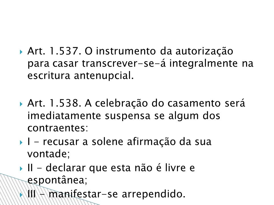 Art. 1.537. O instrumento da autorização para casar transcrever-se-á integralmente na escritura antenupcial.
