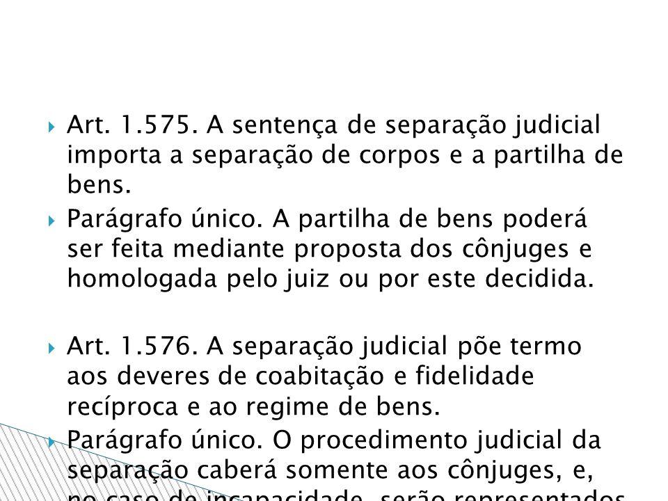 Art. 1.575. A sentença de separação judicial importa a separação de corpos e a partilha de bens.
