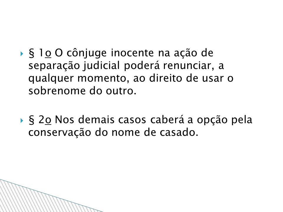 § 1o O cônjuge inocente na ação de separação judicial poderá renunciar, a qualquer momento, ao direito de usar o sobrenome do outro.