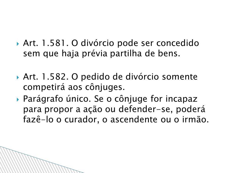 Art. 1.581. O divórcio pode ser concedido sem que haja prévia partilha de bens.