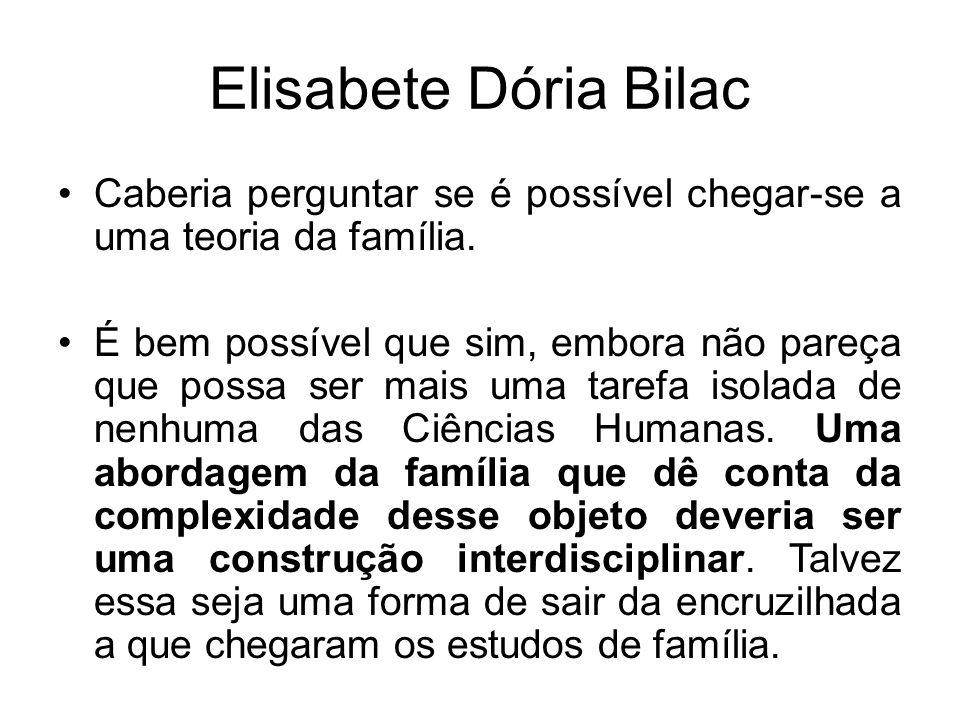 Elisabete Dória Bilac Caberia perguntar se é possível chegar-se a uma teoria da família.