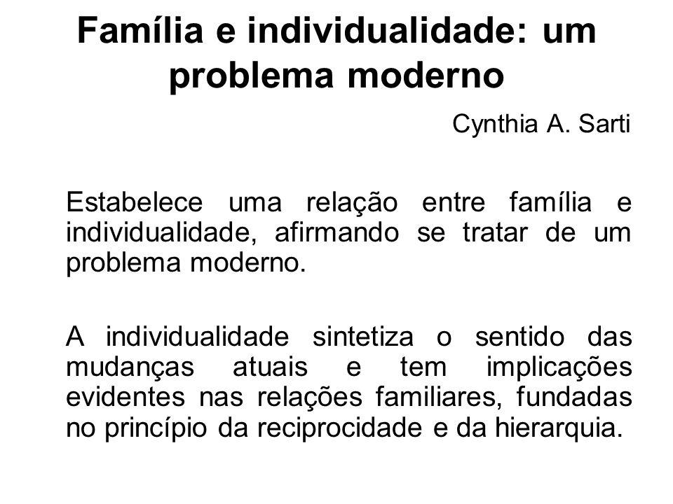 Família e individualidade: um problema moderno Cynthia A. Sarti