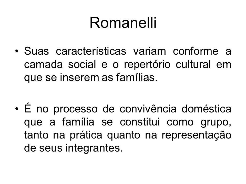 Romanelli Suas características variam conforme a camada social e o repertório cultural em que se inserem as famílias.