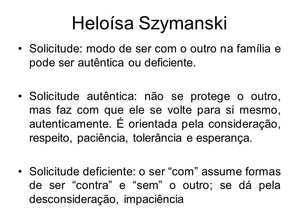 Heloísa Szymanski Solicitude: modo de ser com o outro na família e pode ser autêntica ou deficiente.