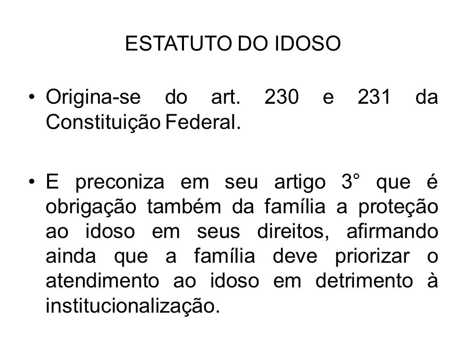ESTATUTO DO IDOSO Origina-se do art. 230 e 231 da Constituição Federal.