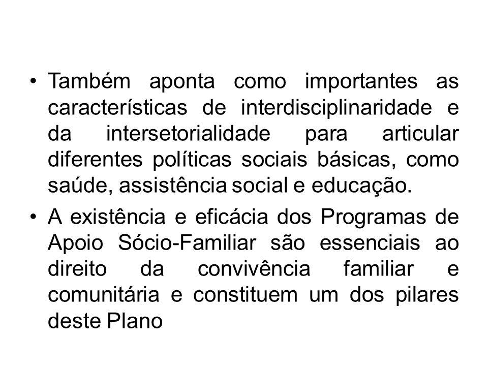 Também aponta como importantes as características de interdisciplinaridade e da intersetorialidade para articular diferentes políticas sociais básicas, como saúde, assistência social e educação.