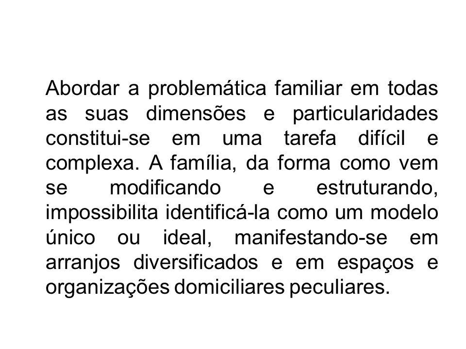 Abordar a problemática familiar em todas as suas dimensões e particularidades constitui-se em uma tarefa difícil e complexa.