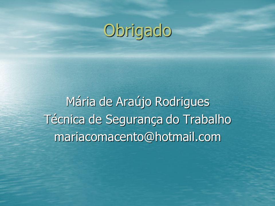 Obrigado Mária de Araújo Rodrigues Técnica de Segurança do Trabalho