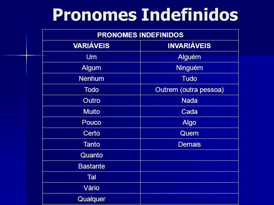Pronomes Indefinidos PRONOMES INDEFINIDOS VARIÁVEIS INVARIÁVEIS Um