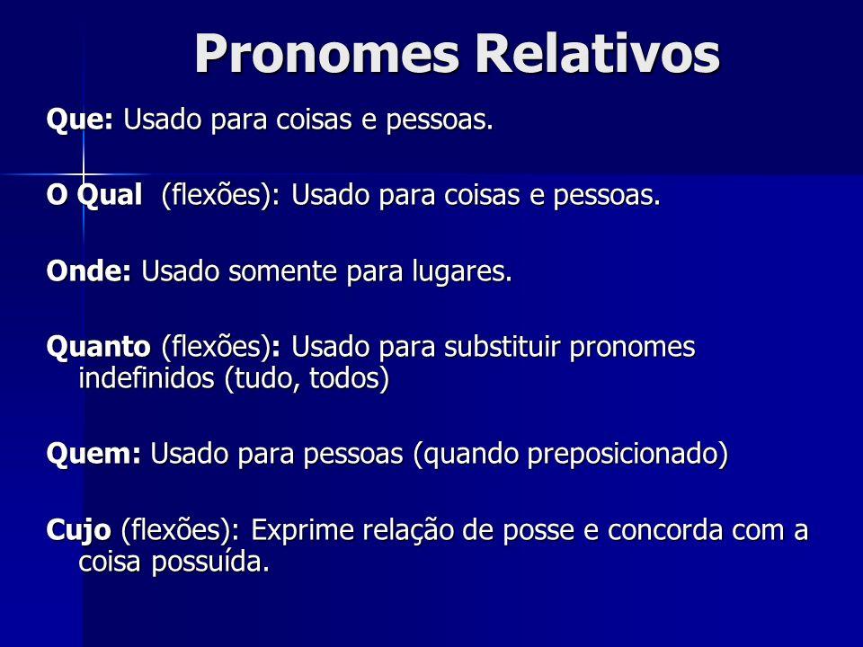 Pronomes Relativos Que: Usado para coisas e pessoas.