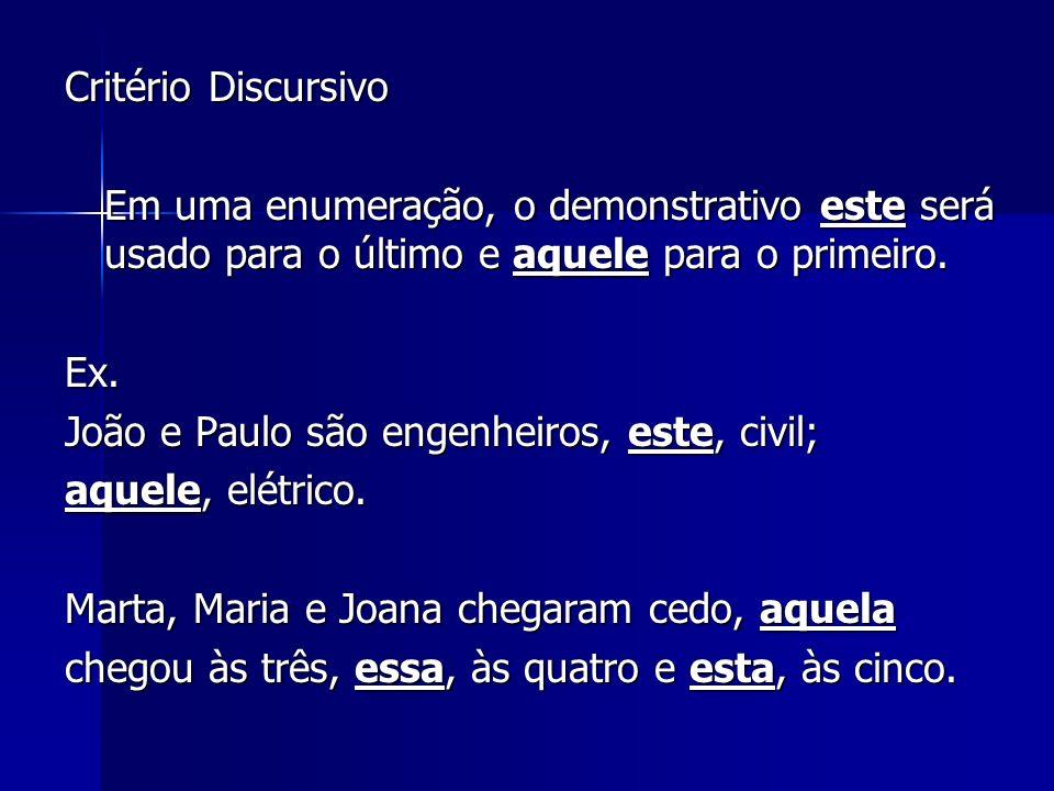 Critério Discursivo Em uma enumeração, o demonstrativo este será usado para o último e aquele para o primeiro.