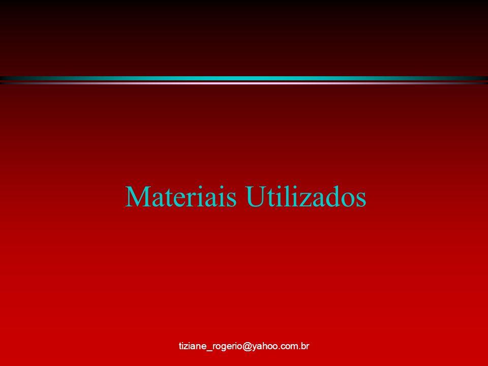 Materiais Utilizados tiziane_rogerio@yahoo.com.br