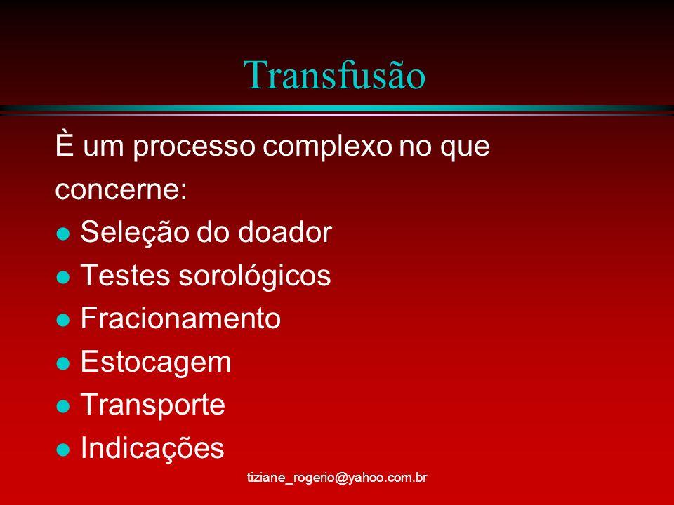 Transfusão È um processo complexo no que concerne: Seleção do doador