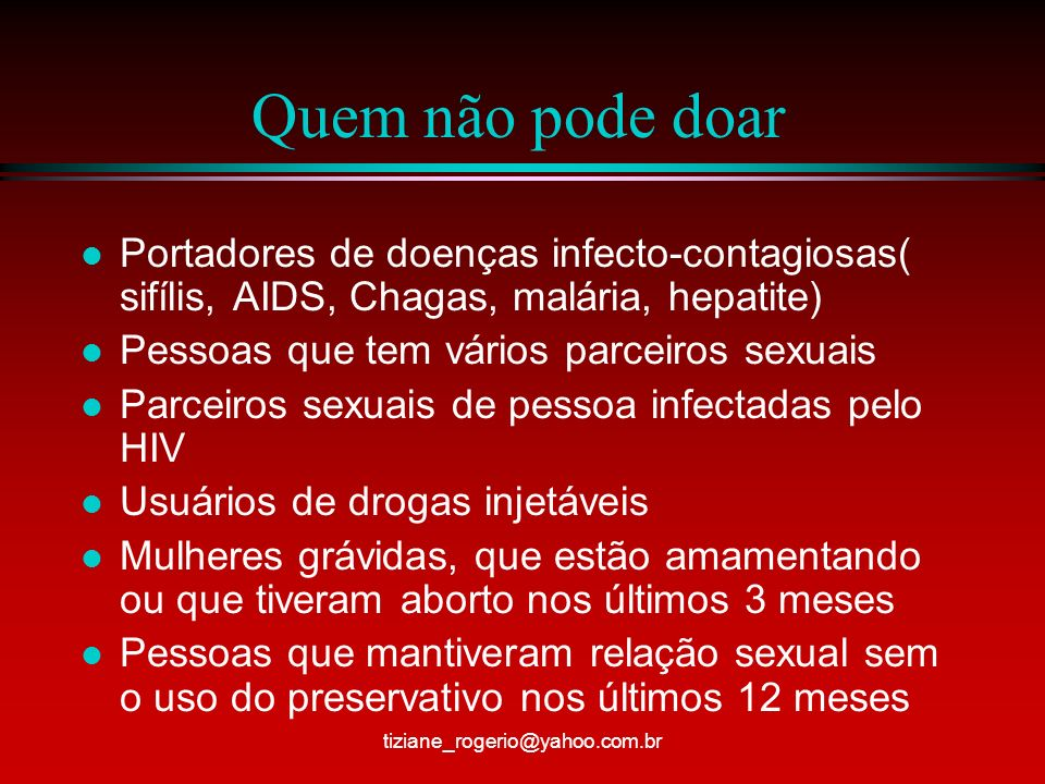 Quem não pode doar Portadores de doenças infecto-contagiosas( sifílis, AIDS, Chagas, malária, hepatite)