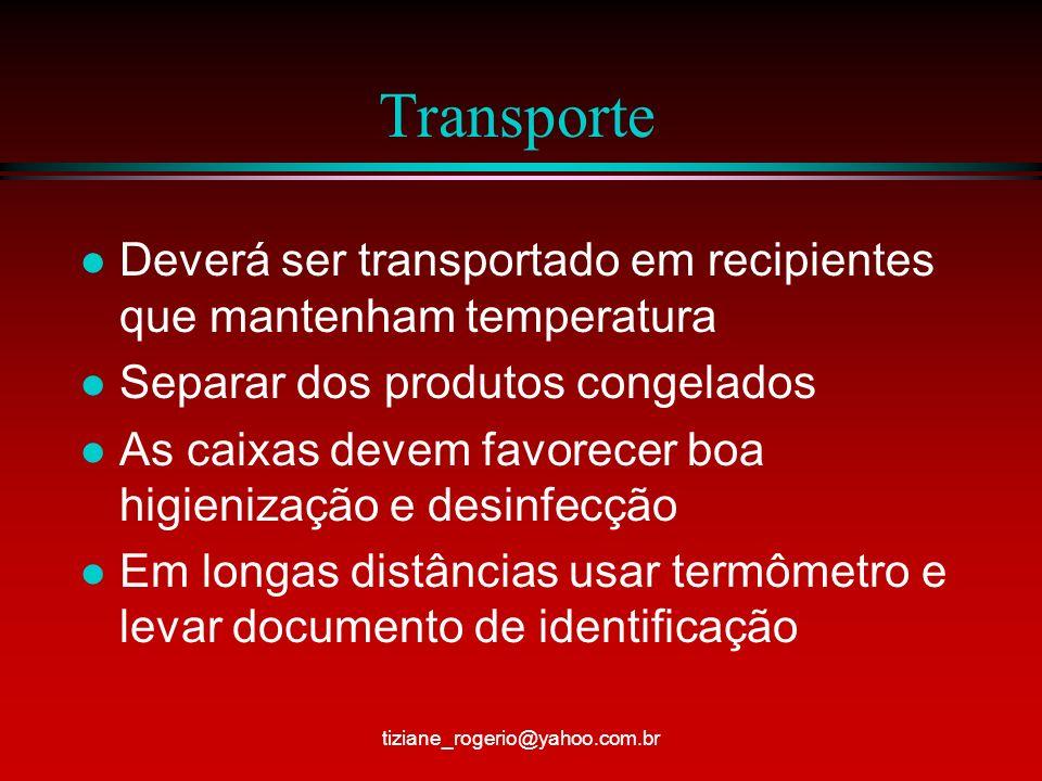 Transporte Deverá ser transportado em recipientes que mantenham temperatura. Separar dos produtos congelados.