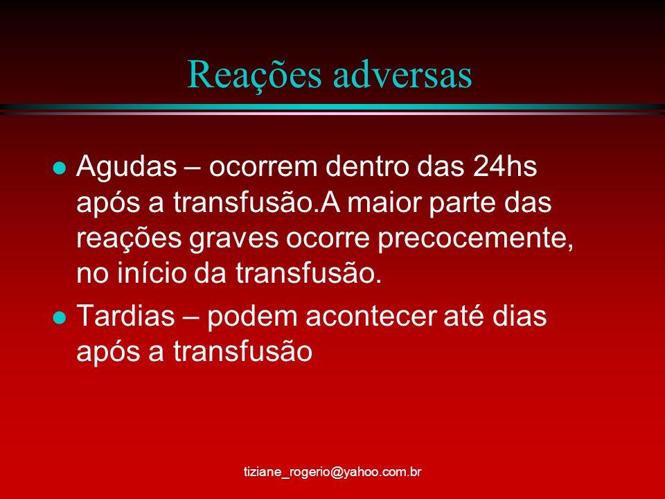 Reações adversas Agudas – ocorrem dentro das 24hs após a transfusão.A maior parte das reações graves ocorre precocemente, no início da transfusão.