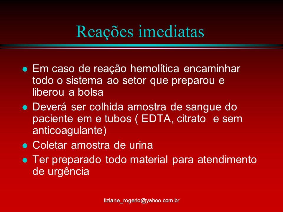 Reações imediatas Em caso de reação hemolítica encaminhar todo o sistema ao setor que preparou e liberou a bolsa.