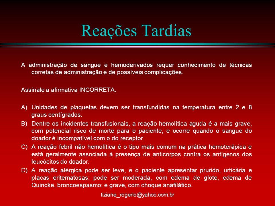 Reações Tardias A administração de sangue e hemoderivados requer conhecimento de técnicas corretas de administração e de possíveis complicações.
