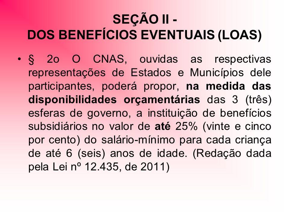 SEÇÃO II - DOS BENEFÍCIOS EVENTUAIS (LOAS)