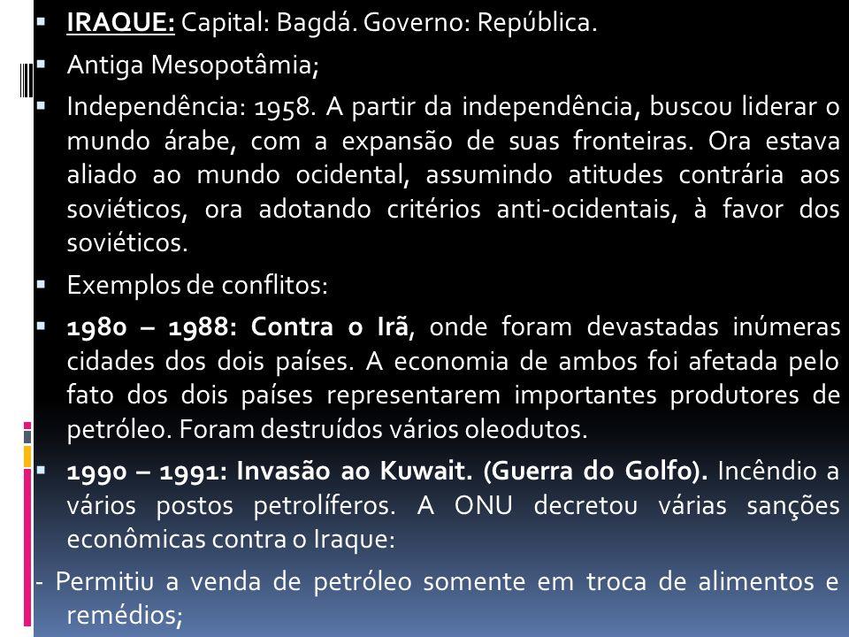 IRAQUE: Capital: Bagdá. Governo: República.