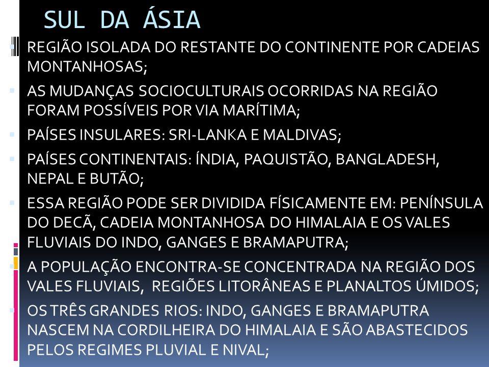 SUL DA ÁSIA REGIÃO ISOLADA DO RESTANTE DO CONTINENTE POR CADEIAS MONTANHOSAS;