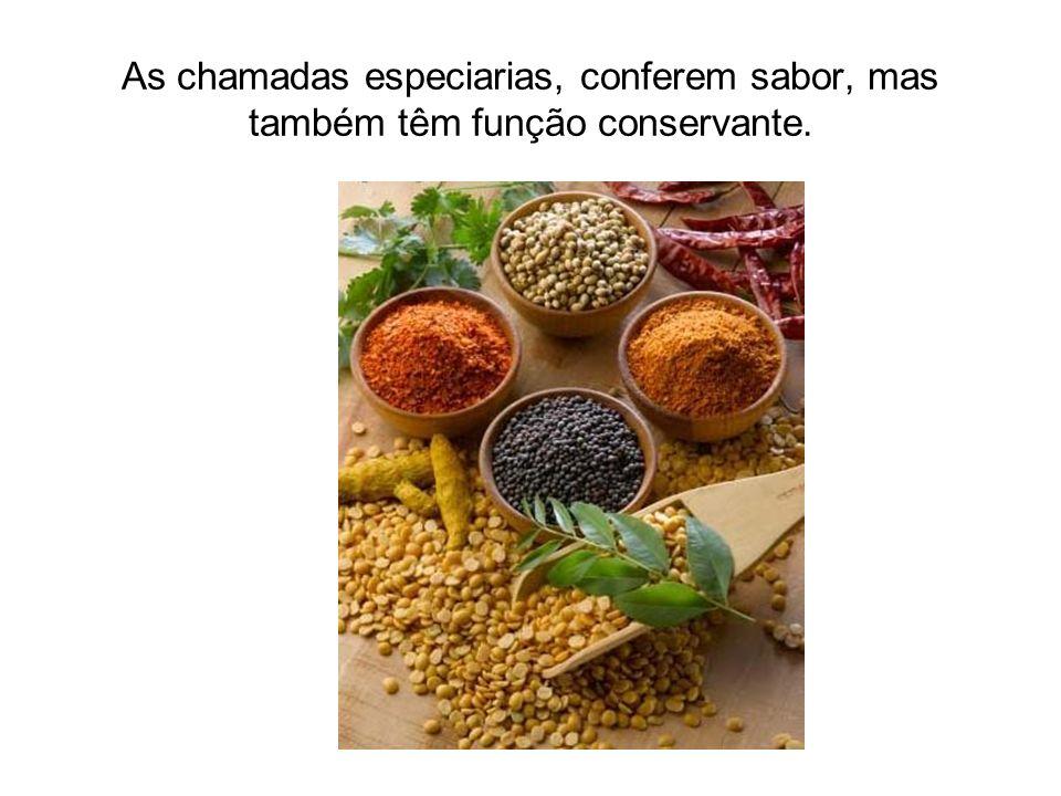 As chamadas especiarias, conferem sabor, mas também têm função conservante.