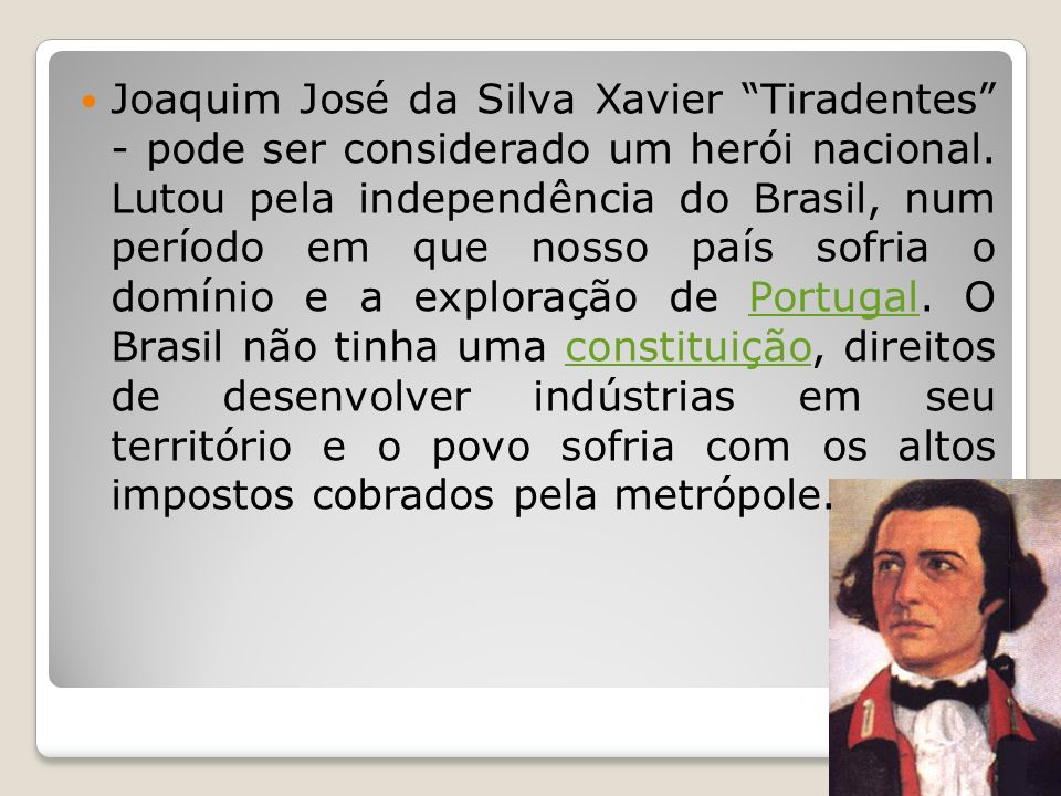 Joaquim José da Silva Xavier Tiradentes - pode ser considerado um herói nacional.