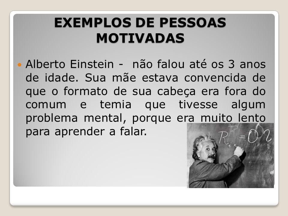 EXEMPLOS DE PESSOAS MOTIVADAS