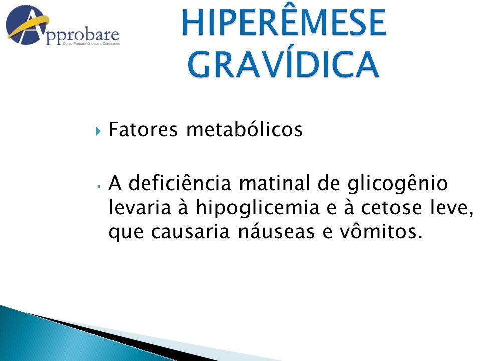 HIPERÊMESE GRAVÍDICA Fatores metabólicos