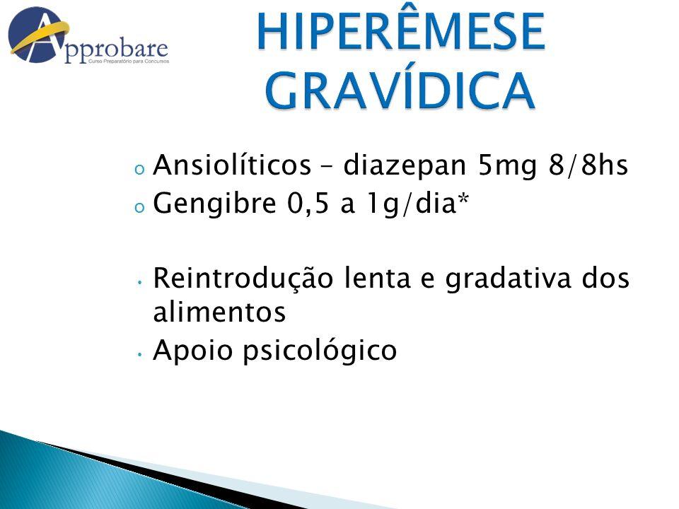 HIPERÊMESE GRAVÍDICA Ansiolíticos – diazepan 5mg 8/8hs