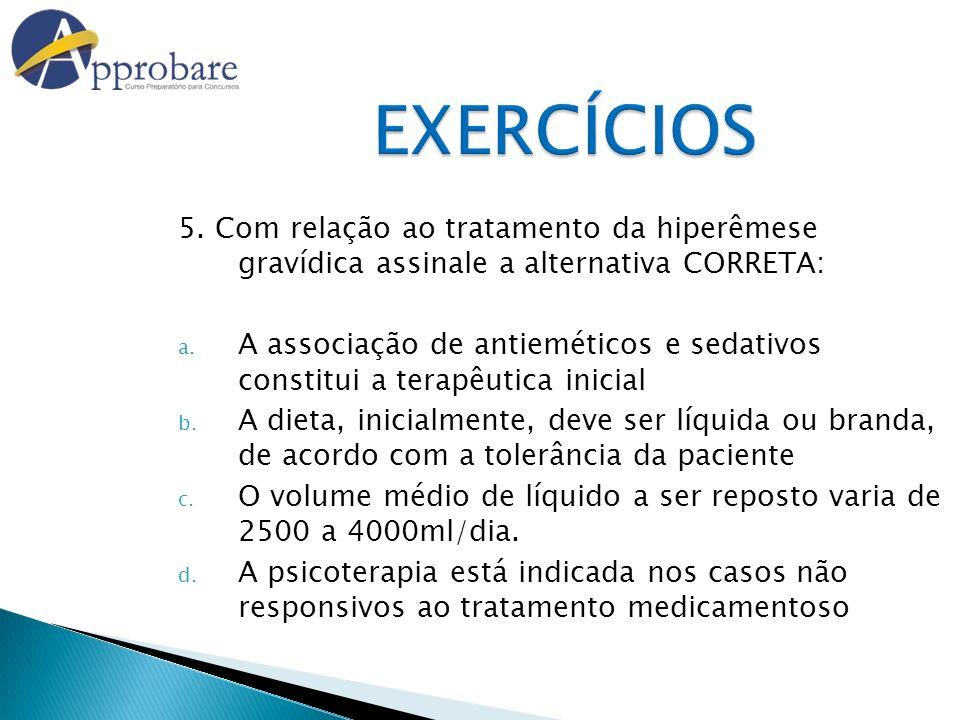 EXERCÍCIOS 5. Com relação ao tratamento da hiperêmese gravídica assinale a alternativa CORRETA: