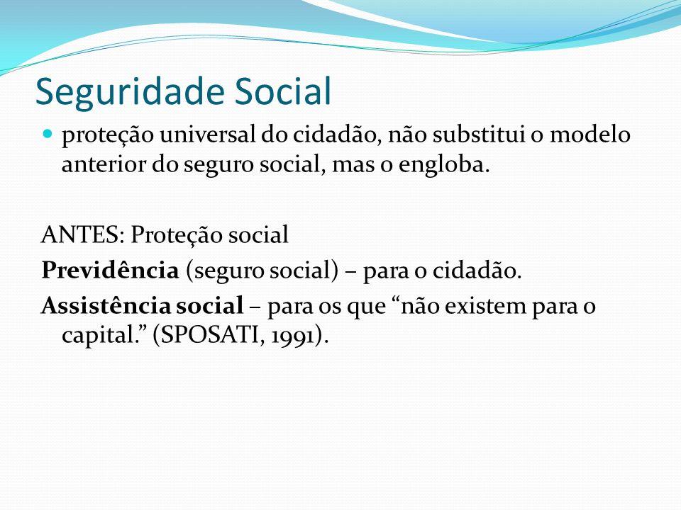 Seguridade Social proteção universal do cidadão, não substitui o modelo anterior do seguro social, mas o engloba.