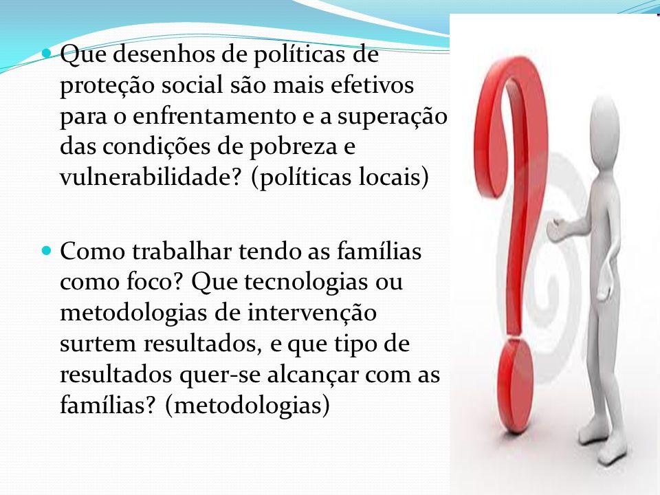 Que desenhos de políticas de proteção social são mais efetivos para o enfrentamento e a superação das condições de pobreza e vulnerabilidade (políticas locais)