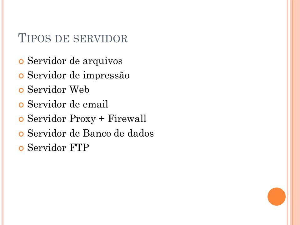 Tipos de servidor Servidor de arquivos Servidor de impressão