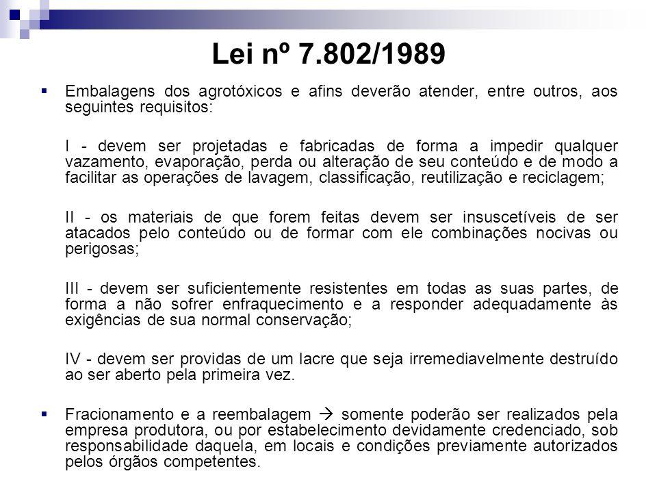 Lei nº 7.802/1989 Embalagens dos agrotóxicos e afins deverão atender, entre outros, aos seguintes requisitos: