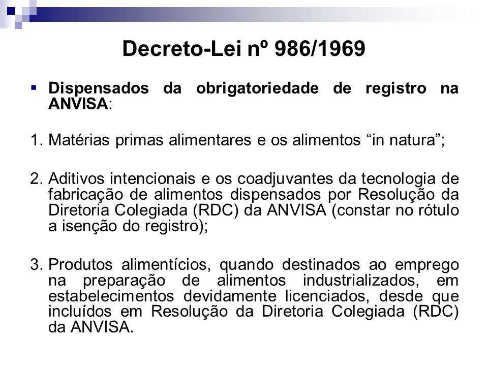 Decreto-Lei nº 986/1969 Dispensados da obrigatoriedade de registro na ANVISA: Matérias primas alimentares e os alimentos in natura ;