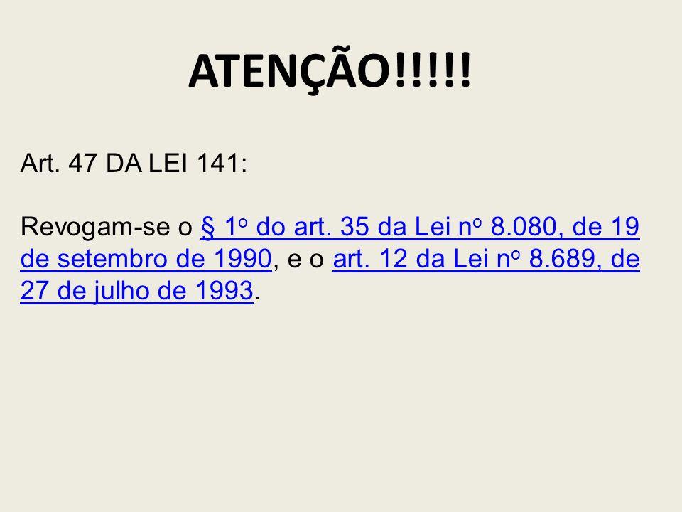 ATENÇÃO!!!!! Art. 47 DA LEI 141:
