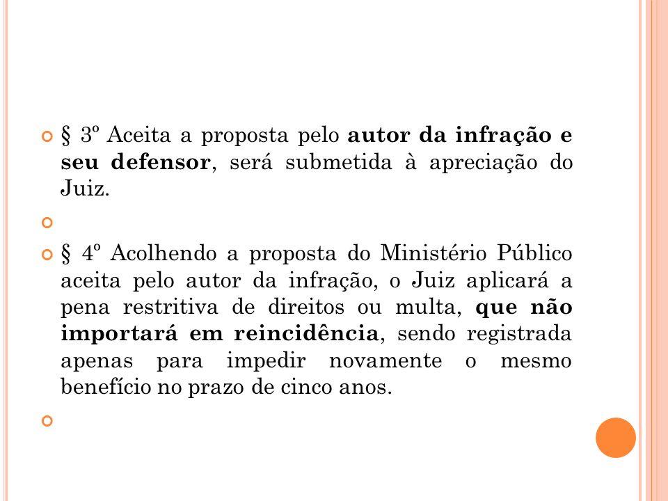 § 3º Aceita a proposta pelo autor da infração e seu defensor, será submetida à apreciação do Juiz.