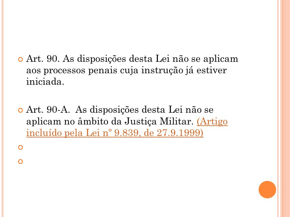 Art. 90. As disposições desta Lei não se aplicam aos processos penais cuja instrução já estiver iniciada.