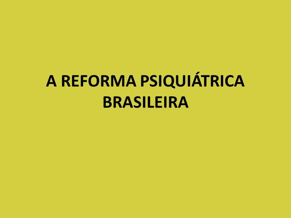 A REFORMA PSIQUIÁTRICA BRASILEIRA