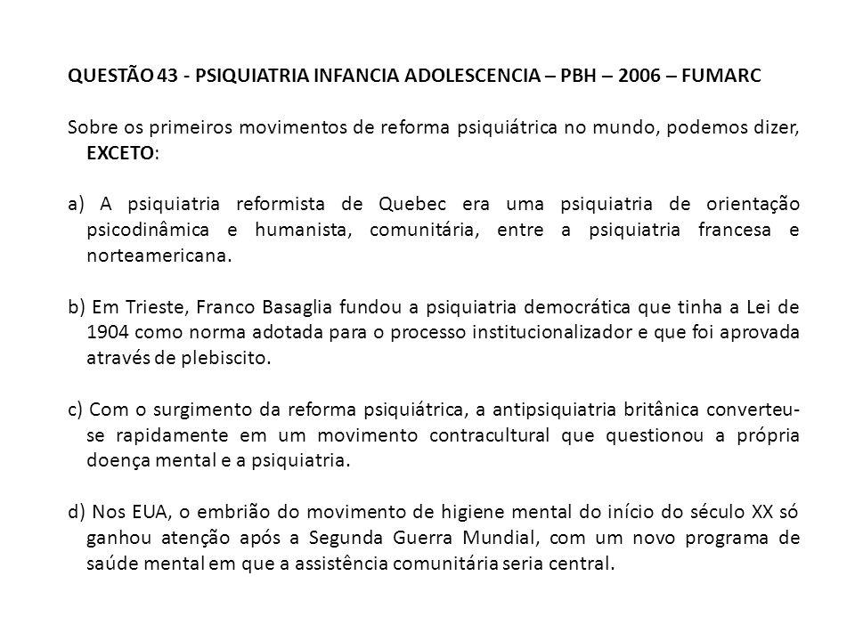 QUESTÃO 43 - PSIQUIATRIA INFANCIA ADOLESCENCIA – PBH – 2006 – FUMARC