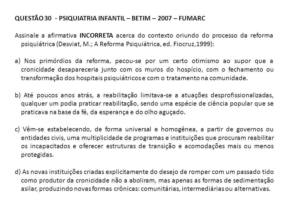 QUESTÃO 30 - PSIQUIATRIA INFANTIL – BETIM – 2007 – FUMARC