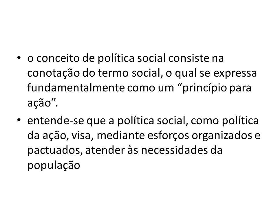 o conceito de política social consiste na conotação do termo social, o qual se expressa fundamentalmente como um princípio para ação .